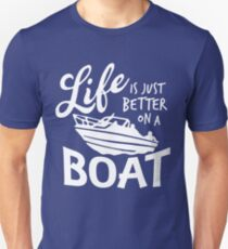 Life is Better on a Boat Boating Maritime Nautical Shirt Unisex T-Shirt