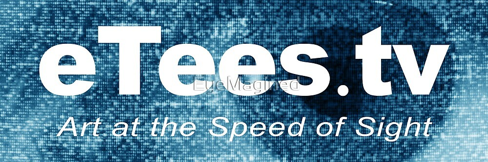 eTees.tv: Art at the Speed of Sight by EyeMagined
