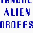 Ignore Alien Orders by Robin Lund
