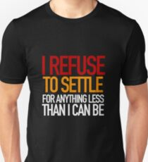REFUSE to settle for anything less than you can be! Unisex T-Shirt