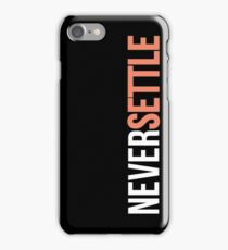 NEVER SETTLE! iPhone Case/Skin