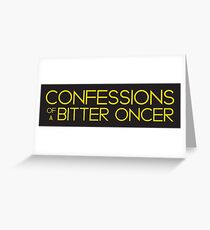 Confessions of a Bitter Oncer Greeting Card