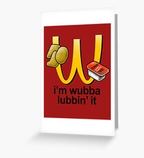 I'm Wubba Lubbin' It Greeting Card