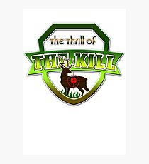 Thrill of the Kill - Hunters Hunting Tee Shirt Photographic Print