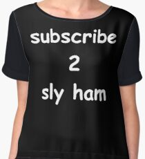 Subscribe to Sly Ham Merch Chiffon Top