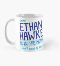 Unless ETHAN HAWKE is in the movie, I don't want to know! Mug