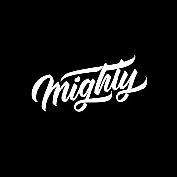 MIGHTY - Hand Lettering Black & White by Fishtaco