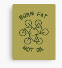 Burn Fat Not Oil - Recycle Canvas Print