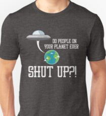 Do People on Your Planet Ever Shut Up Alien Ship Invasion Unisex T-Shirt