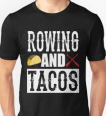 Rowing and Tacos Funny Taco Unisex T-Shirt