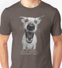"""""""If My Dog Isn't Happy Neither am I"""" Unisex T-Shirt"""
