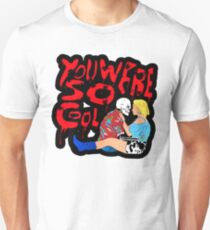 YOU WERE SO COOL Unisex T-Shirt
