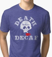 Death before Decaf Tri-blend T-Shirt