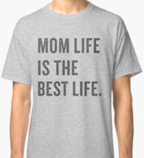 Mom Life Is the Best Life Classic T-Shirt