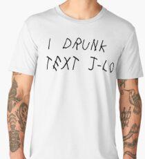 I Drunk Text J Lo Men's Premium T-Shirt