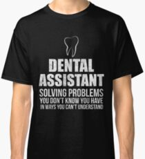 Funny Dental Assitant Dentistry Gift Idea Quote Classic T-Shirt