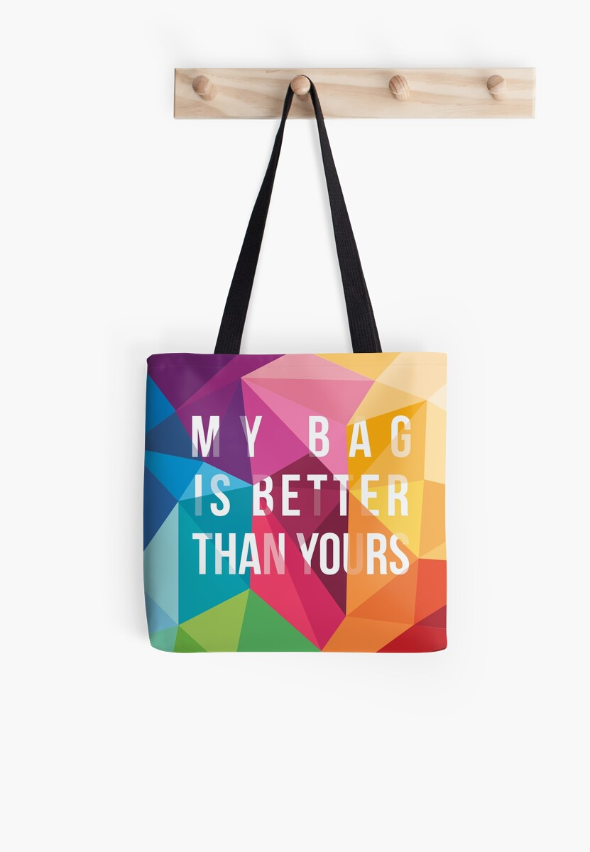 My Bag Is Better Than Yours by QueerMerch