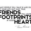 only true friends will leave footprints in your heart - eleanor roosevelt by razvandrc