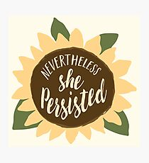 """""""Nevertheless She Persisted"""" Photographic Print"""
