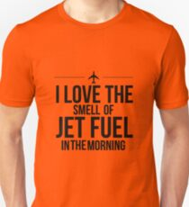 I Love The Smell Of Jet Fuel In The Morning - Black Unisex T-Shirt