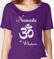 Namaste or whatever Women's Relaxed Fit T-Shirt