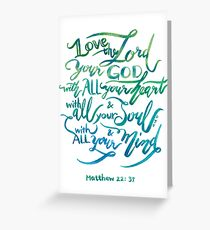 All Your Heart -Matthew 22:37 Greeting Card
