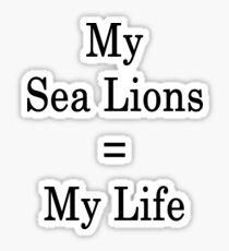 My Sea Lions = My Life  Sticker