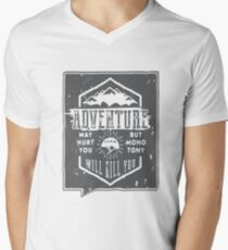 Adventure May Hurt You But Monotony Will Kill You Men's V-Neck T-Shirt