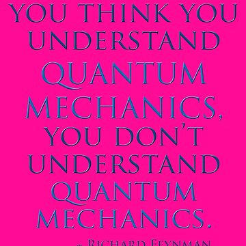 Quantum Mechanics by Richard  Feynman by TeaseTees