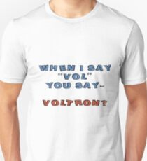 "When I Say ""Vol"" You Say- Voltron? Unisex T-Shirt"