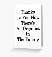 Thanks To You Now There's An Organist In The Family  Greeting Card