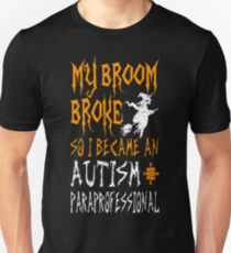 Broom Broke Autism Paraprofessional Awareness Tee T-Shirt  Unisex T-Shirt