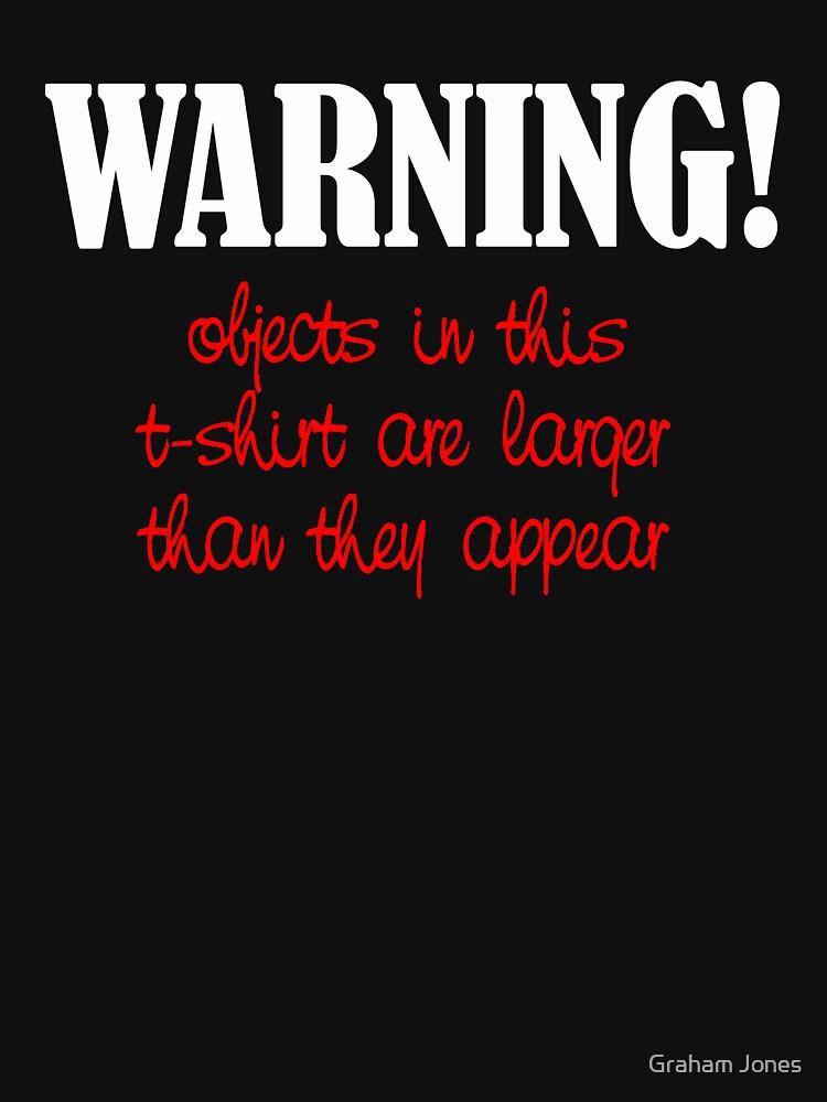 Warning: Objects in T-Shirt..... by JoanZee