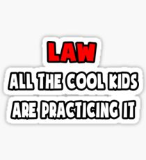 Law ... All The Cool Kids Are Practicing It Sticker