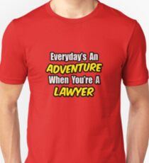 Everyday's An Adventure .. Lawyer Unisex T-Shirt