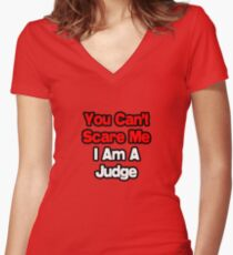You Can't Scare Me, I Am A Judge Women's Fitted V-Neck T-Shirt