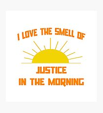 I Love The Smell Of Justice In The Morning Photographic Print