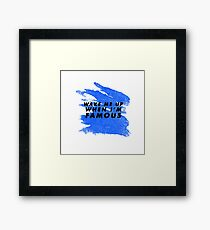 Wake Me Up When I'm Famous - Blue Framed Print