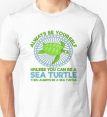 Always be Yourself unless you are a sea turtle T-Shirt