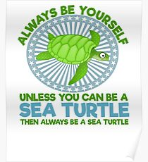Always be Yourself unless you are a sea turtle Poster