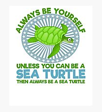 Always be Yourself unless you are a sea turtle Photographic Print