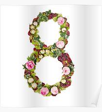 The number Eight Part of a set of letters, Numbers and symbols of the Alphabet made with flowers Poster