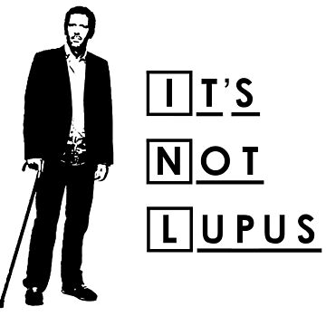 Dr House - It's Not Lupus by Yithian