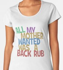 All my mummy wanted was a back rub Women's Premium T-Shirt