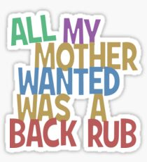 All my mummy wanted was a back rub Sticker