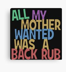 All my mummy wanted was a back rub Canvas Print