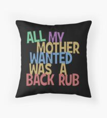 All my mummy wanted was a back rub Throw Pillow