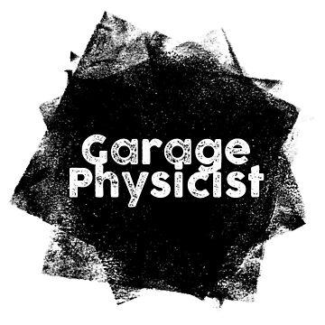 Garage Physicist  by In-Situ