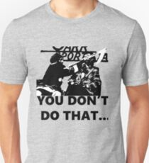 You don't do that.. Slim Fit T-Shirt