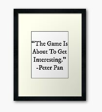 Peter Pan: The Game Is About To Get Interesting Framed Print